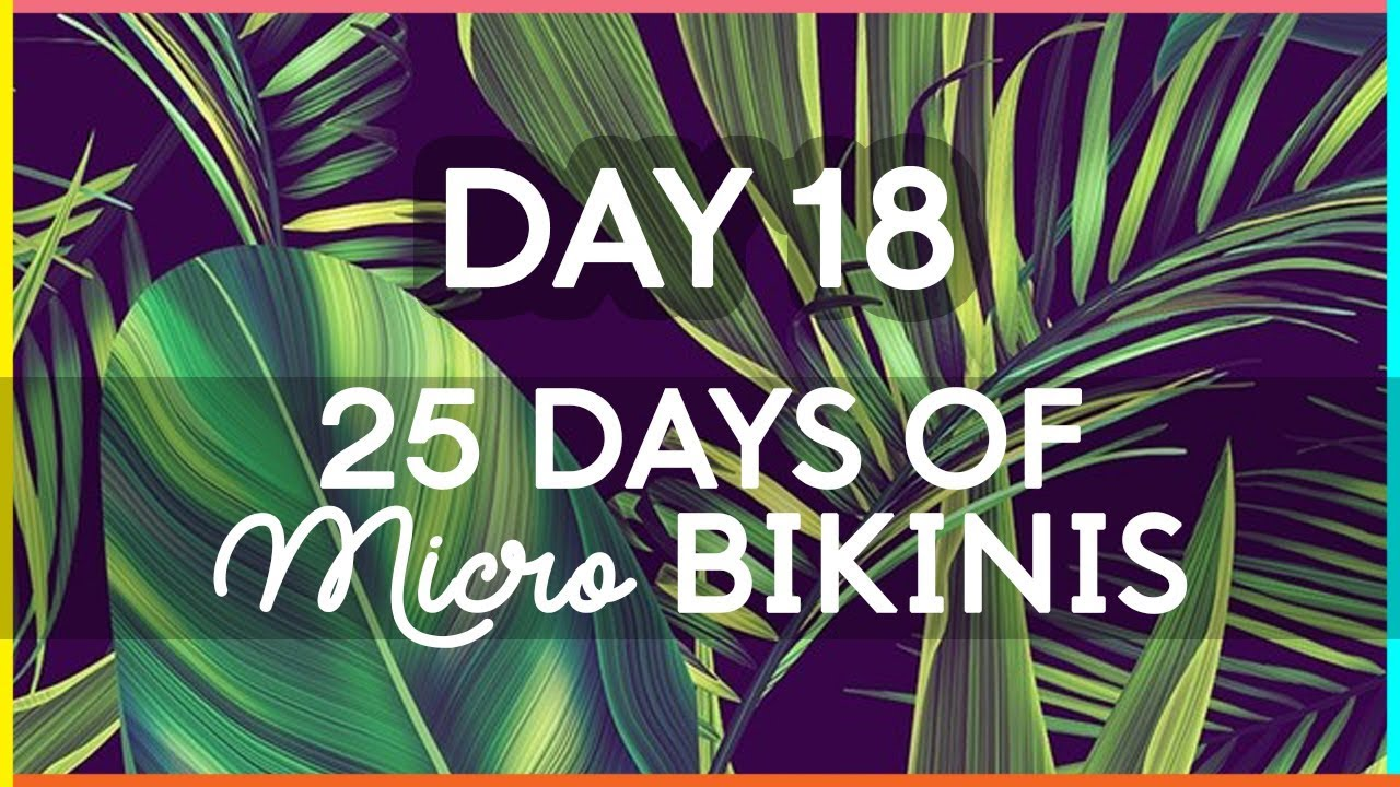 25 DAYS OF MICRO BIKINIS | Day 18